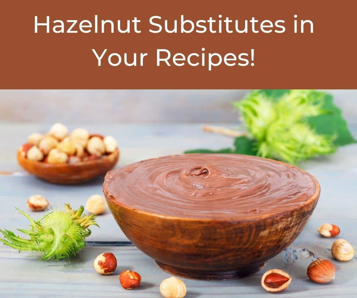 Best Hazelnut Substitutes