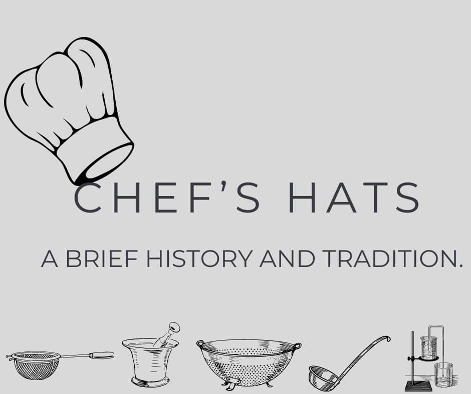 Chef's Hats. A brief history and tradition.